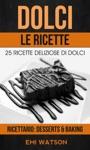 Dolci Le Ricette 25 Ricette Deliziose Di Dolci Ricettario Desserts  Baking