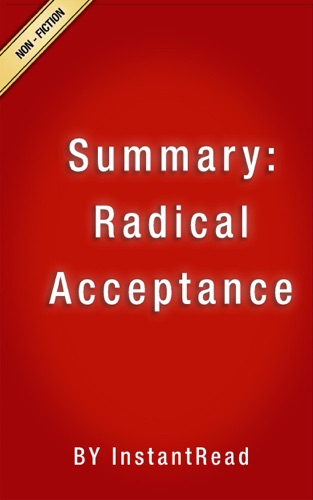 InstantRead Summaries - Radical Acceptance  Summary