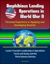 Amphibious Landing Operations In World War II Personal Experience In Applying And Developing Doctrine - Lucian Truscotts Leadership In Operations Torch And Husky And The Third Infantry Division