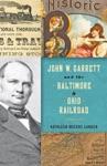 John W Garrett And The Baltimore And Ohio Railroad