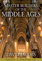 David Jacobs - Master Builders of the Middle Ages artwork