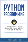 Python Programming: Your Step By Step Guide To Easily Learn Python in 7 Days