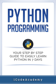 Python Programming: Your Step By Step Guide To Easily Learn Python in 7 Days book