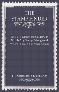 The Stamp Finder - Tells at a Glance the Country to Which Any Stamp Belongs and Where to Place It in Your Album - The Collector's Dictionary Cover Book
