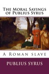 The Moral Sayings Of Publius Syrus