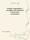 Estudio Arqueologico Y Jeroglifico Del Calendario O Gran Libro Astronomico