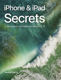 iPhone & iPad Secrets (For iOS 10.3) book