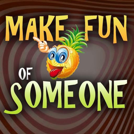 Make Fun of Someone