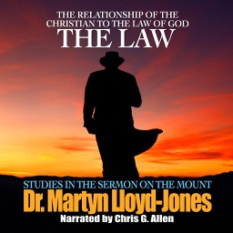 The Law: The Relationship of the Christian to the Law of God (by Dr. Martyn Lloyd-Jones)