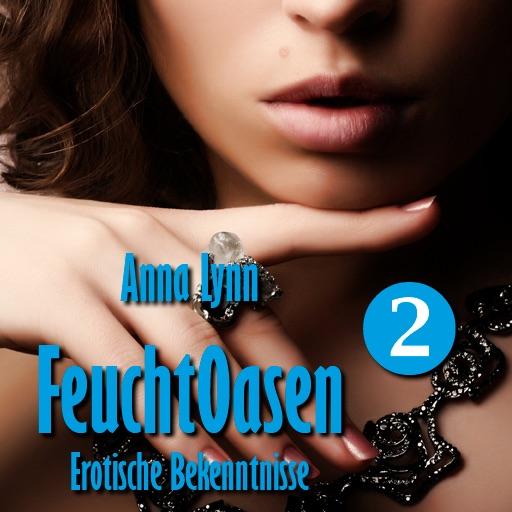 FeuchtOasen 2 von Anna Lynn | Erotische Bekenntnisse
