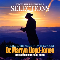 Selections from The Beatitudes: The Essential Nature of the Christian (by Dr. Martyn Lloyd-Jones)