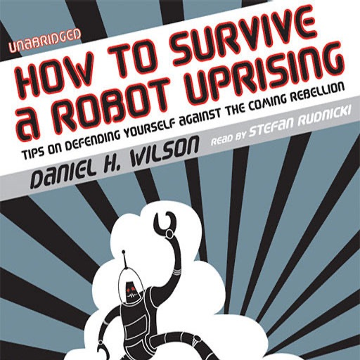 How to Survive a Robot Uprising (by Daniel H. Wilson)
