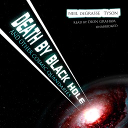 Death by Black Hole: And Other Cosmic Quandaries (by Neil deGrasse Tyson) (UNABRIDGED AUDIOBOOK)