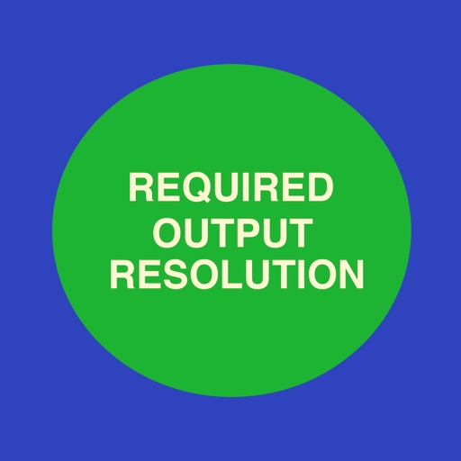 Required Output Resolution
