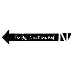 TO BE CONTINUED Creator