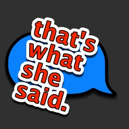 """""""that's what she said."""""""