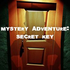 MYSTERY ADVENTURE:SECRET KEY