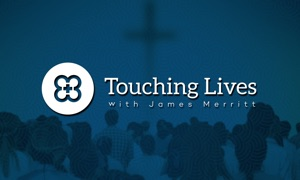 Touching Lives® with James Merritt