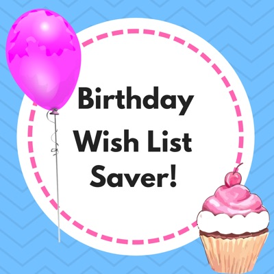 Did You Lose A Very Special Birthday Wish List Dont Have To Worry About That With This Easy Use Saver App