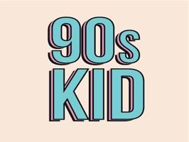 90s Kid!