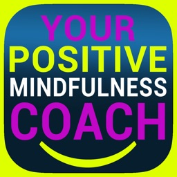 Your Positive Mindfulness Coach - Live positively!