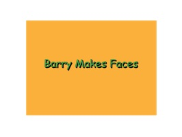 Barry Makes Faces