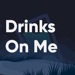 Drinks On Me.