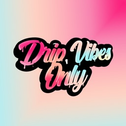 Drip Vibes Only