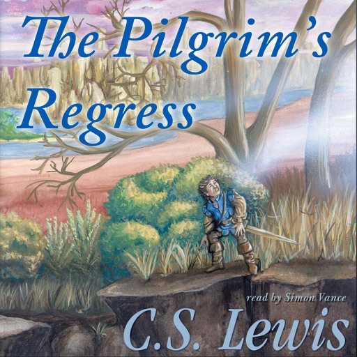 The Pilgrim's Regress: An Allegorical Apology for Christianity, Reason, and Romanticism (by C. S. Lewis) (UNABRIDGED AUDIOBOOK)