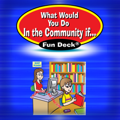 ‎What Would You Do in the Community If ... Fun Deck
