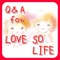 Q&A for LOVE SO LIFE