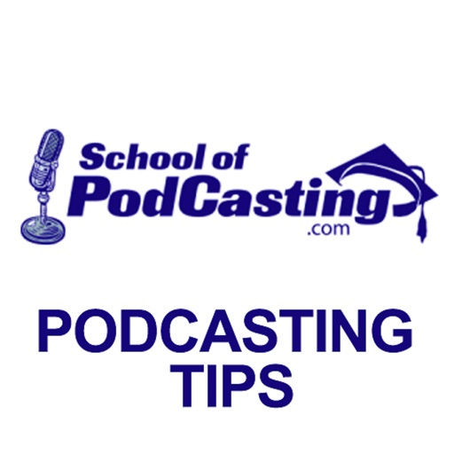 School of Podcasting - Podcasting Tips