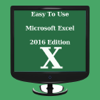Easy To Use - Microsoft Excel 2016 Edition