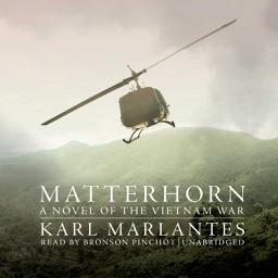 Matterhorn: A Novel of the Vietnam War (by Karl Marlantes) (UNABRIDGED AUDIOBOOK)