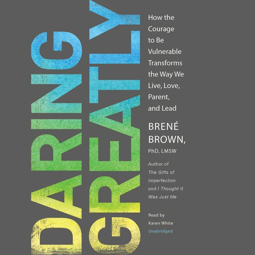 Daring Greatly (by Brené Brown, PhD, LMSW)