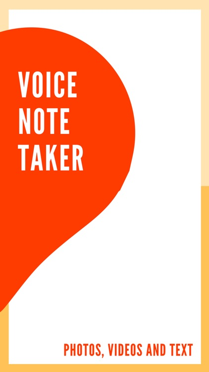 Voice Note Taker - Photos, Videos and Text