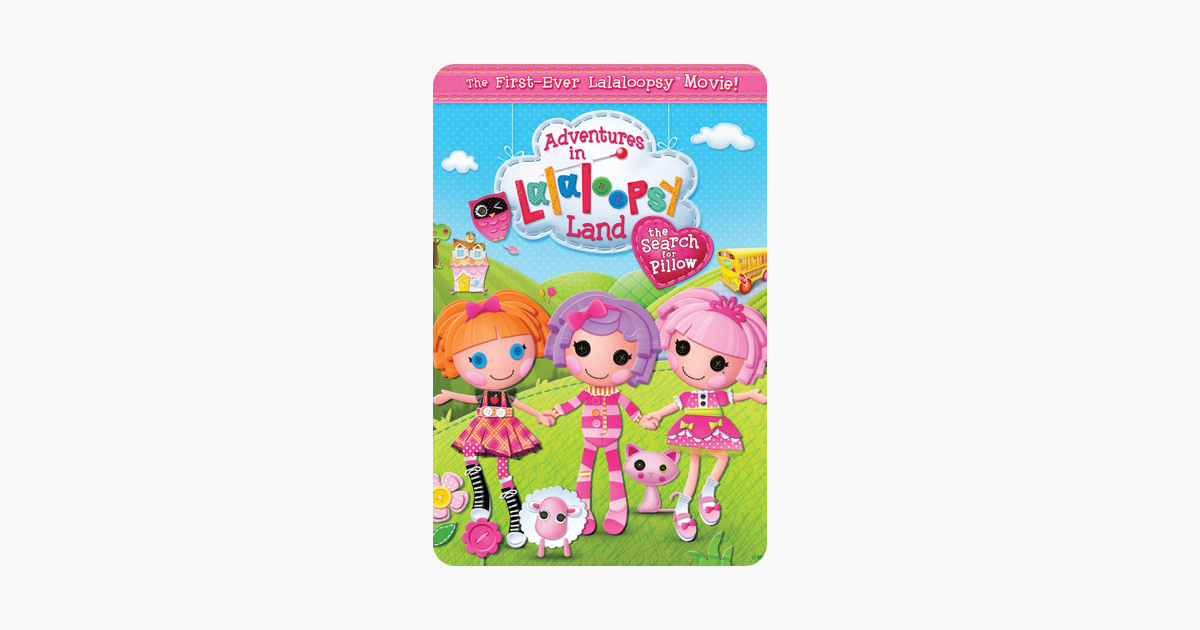 Adventures In Lalaloopsy Land: The Search For Pillow on iTunes on