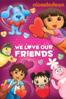 We Love Our Friends (Nickelodeon) - Scott Schultz, George Chialtas, Allan Jacobsen, Jennifer Oxley, Dave Marshall & Alice Wilder