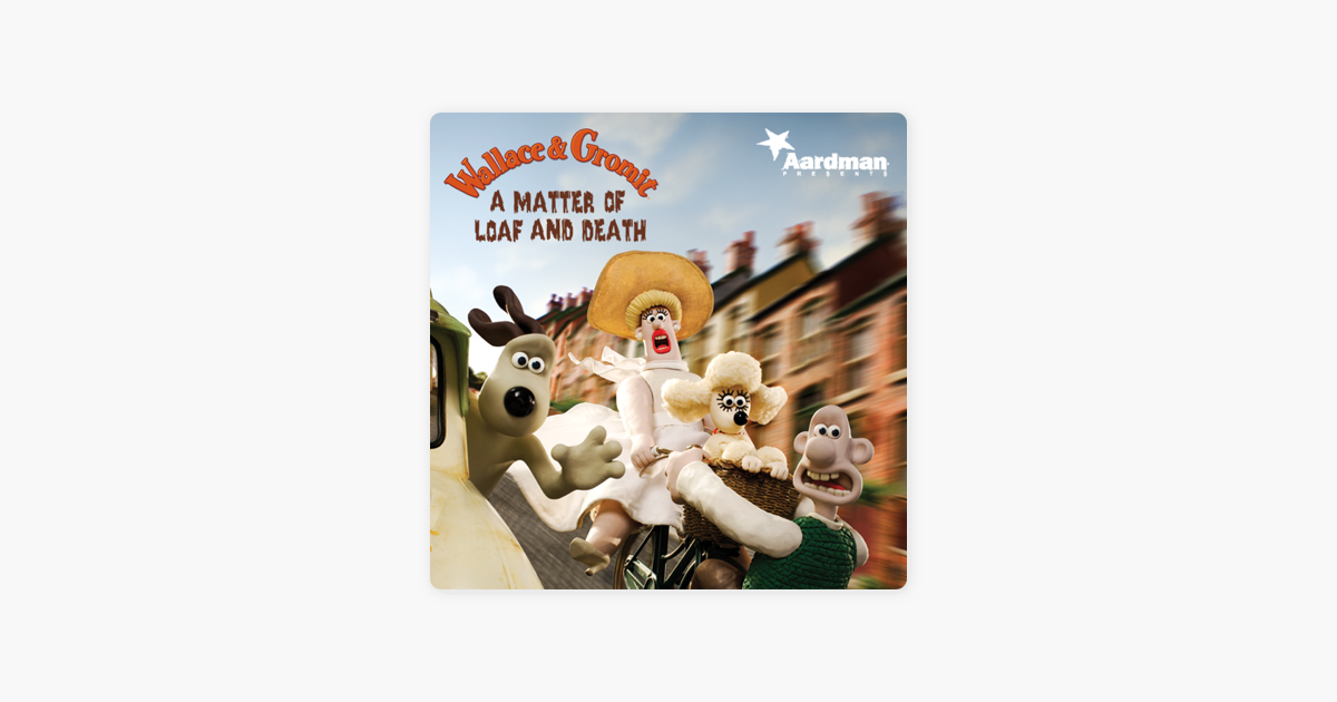 Wallace Gromit A Matter Of Loaf And Death On Itunes