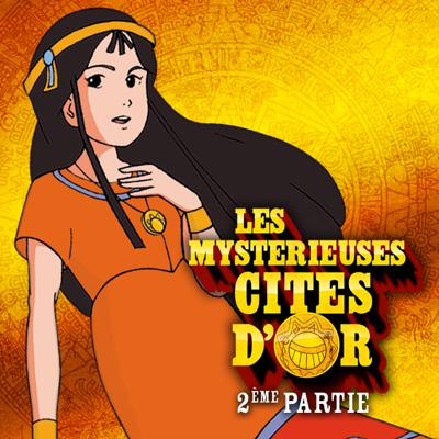Les mystérieuses Cités d'or, Partie 2 - Les mystérieuses Cités d'Or