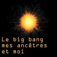 Télécharger Le big bang, mes ancêtres et moi Episode 1