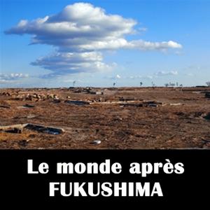 Le monde après Fukushima - Episode 1