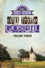 Country's Family Reunion Presents Old Time Gospel: Volume Three