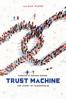 Trust Machine: The Story of Blockchain - Alex Winter