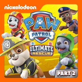 ‎PAW Patrol, Ultimate Rescue, Pt  2
