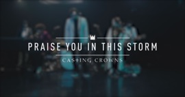 Praise You in This Storm Casting Crowns Christian Music Video 2019 New Songs Albums Artists Singles Videos Musicians Remixes Image