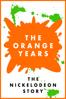 Scott Barber & Adam Sweeney - The Orange Years: The Nickelodeon Story  artwork