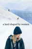 A Land Shaped by Women - Anne-Flore Marxer