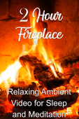 2 Hour Fireplace: Relaxing Ambient Video for Sleep and Meditation