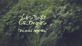 Broken Together (Official Lyric Video) Casting Crowns Christian Music Video 2014 New Songs Albums Artists Singles Videos Musicians Remixes Image